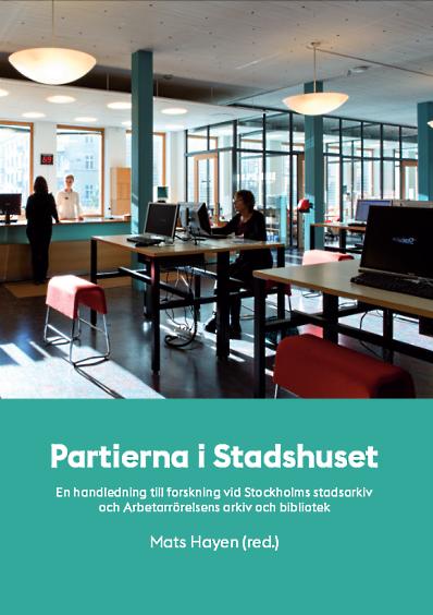 Partierna i Stadshuset - en handledning till forskning vid Stockholms stadsarkiv och Arbetarrörelsens arkiv och bibliotek