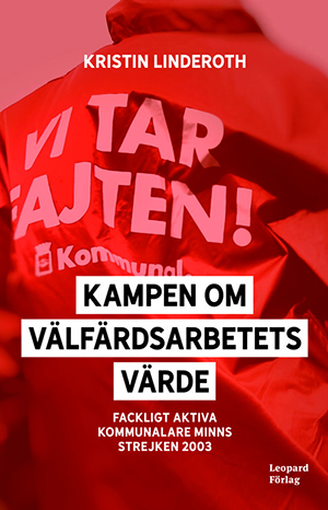 """Bokomslag till Kristin Linderoths Kampen om välfärdsarbetets värde. Föreställer ryggen på en röd jacka med texten """"Vi tar fajten!""""."""