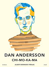 "Bokomslag till Dan Anderssons sista roman ""Chi-mo-ka-ma""."