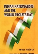 Horst Krüger: Indian nationalists and the world proletariat : the national liberation struggle in India and the international labour movement before 1914